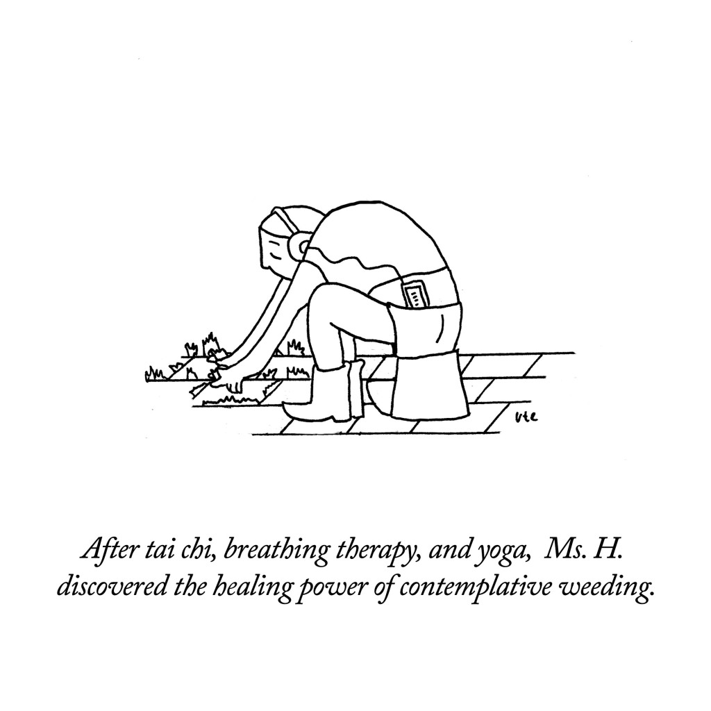 After tai chi, breathing therapy, and yoga, Ms. H. discovered the healing power of contemplative weeding. Cartoon by Ute Hamelmann